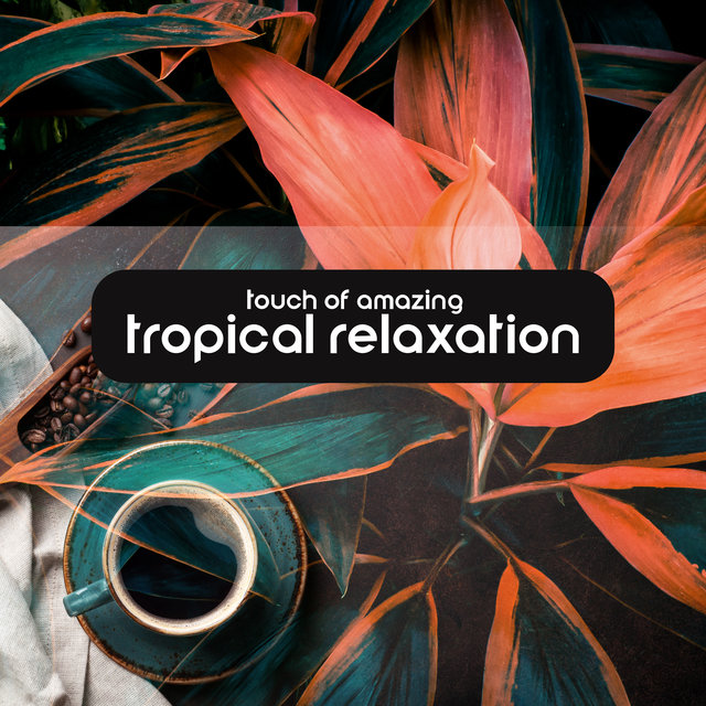 Touch of Amazing Tropical Relaxation
