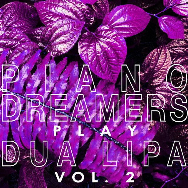 Piano Dreamers Play Dua Lipa, Vol. 2