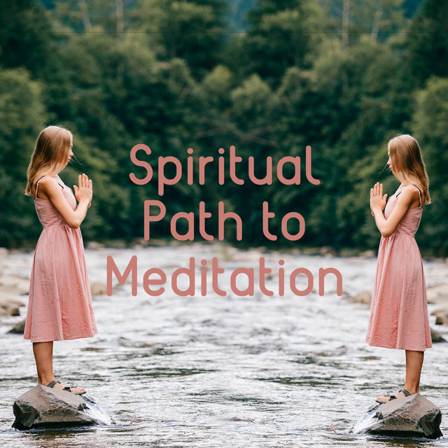 Spiritual Path to Meditation - Ambient Streams, Soft Energy Music, Serenity and Balance, Mind Control, Zen Garden