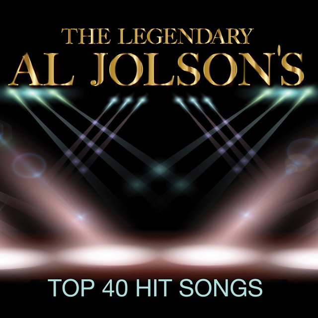 The Legendary Al Jolson's Top 40 Hit Songs
