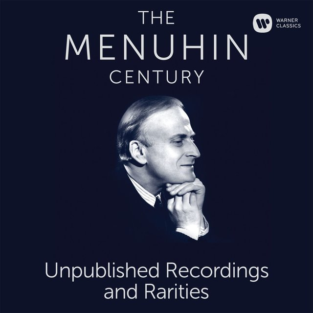 The Menuhin Century - Unpublished Recordings and Rarities