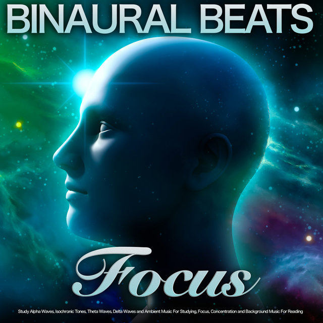 Binaural Beats Focus: Study Alpha Waves, Isochronic Tones, Theta Waves, Delta Waves and Ambient Music For Studying, Focus, Concentration and Background Music For Reading