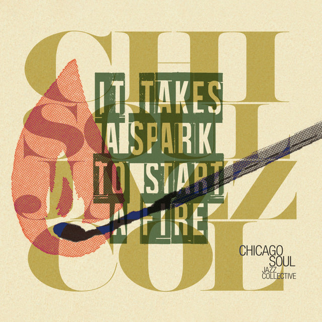 Cover art for album It Takes a Spark to Start a Fire by Chicago Soul Jazz Collective