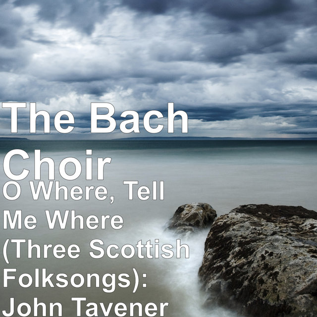 O Where, Tell Me Where (Three Scottish Folksongs)