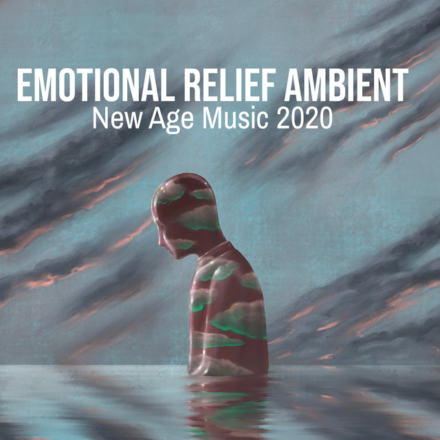 Emotional Relief Ambient New Age Music 2020 – Relaxing Sounds for Soul,Body and Mind, Feel Better with Tranquil and Fresh Sounds