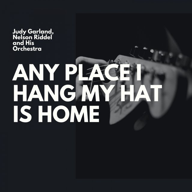 Any Place I Hang My Hat Is Home