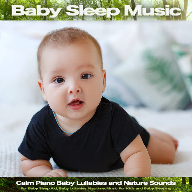 Baby Sleep Music: Calm Piano Baby Lullabies and Nature Sounds For Baby Sleep Aid, Baby Lullabies, Naptime, Music For Kids and Baby Sleeping