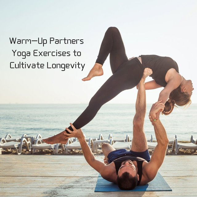 Warm-Up Partners Yoga Exercises to Cultivate Longevity