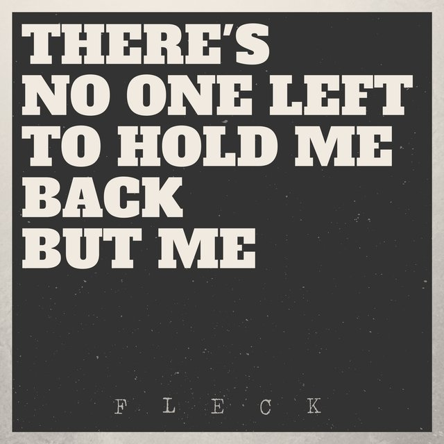 There's No One Left to Hold Me Back but Me