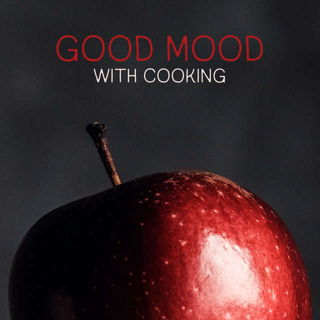 Good Mood with Cooking - Jazz Music to Cooking Background