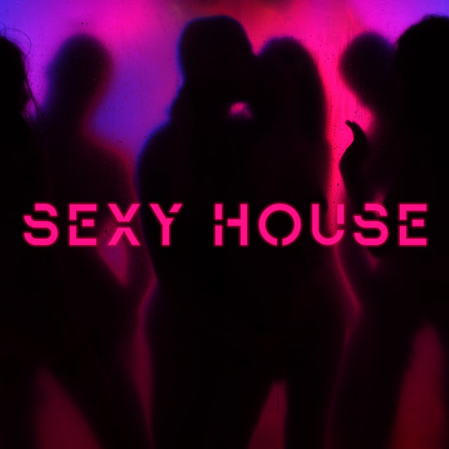 Sexy House: Hottest EDM Hits 2019