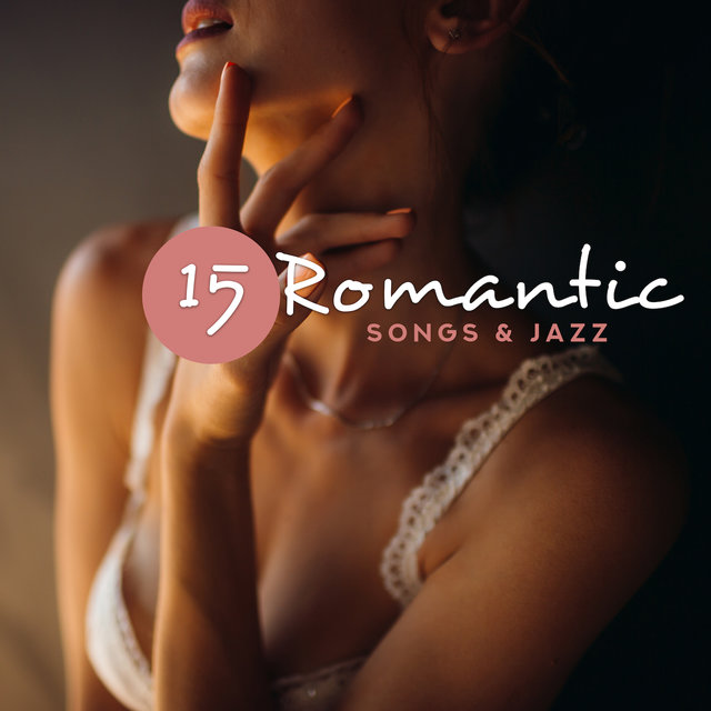 15 Romantic Songs & Jazz: Smooth Music at Night, Sensual Relaxation for Lovers, Ambient Jazz
