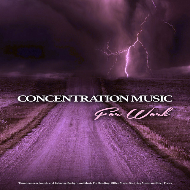 Concentration Music For Work: Thunderstorm Sounds and Relaxing Background Music For Reading, Office Music, Studying Music and Deep Focus