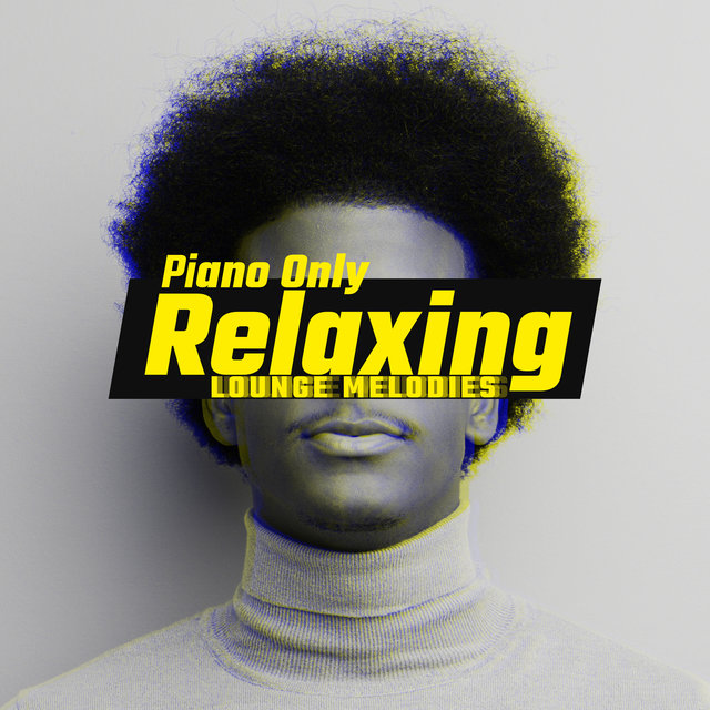 Piano Only Relaxing Lounge Melodies 2020