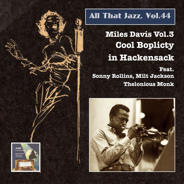 All That Jazz, Vol. 44: Miles Davis, Vol. 3 – Cool Boplicity in Hackensack (Remastered 2015)