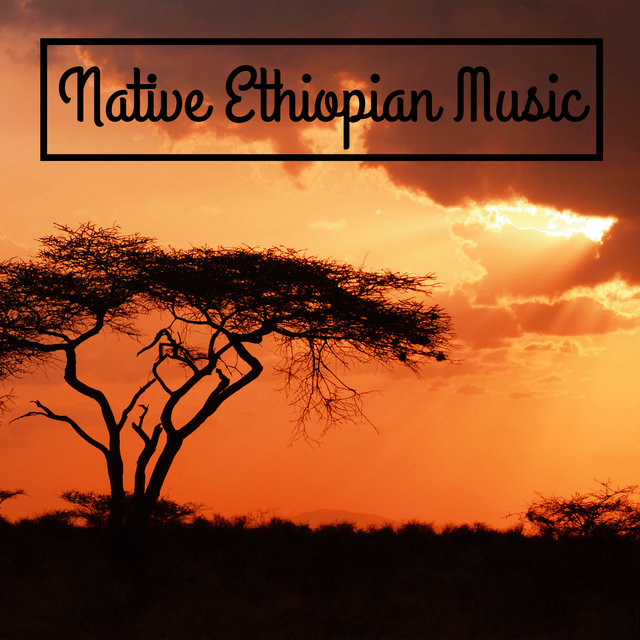 Native Ethiopian Music: Traditional African Sounds and Shaman Rhythms
