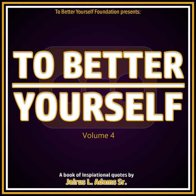 To Better Yourself (Volume 4): A Book of Inspirational Quotes