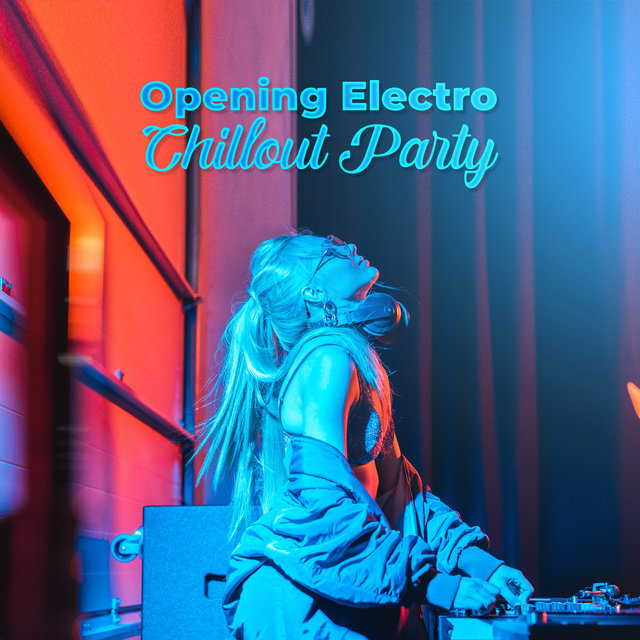 Opening Electro Chillout Party