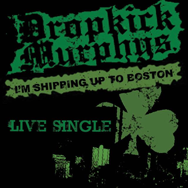 I'm Shipping Up To Boston - Live Single by Dropkick Murphys on TIDAL