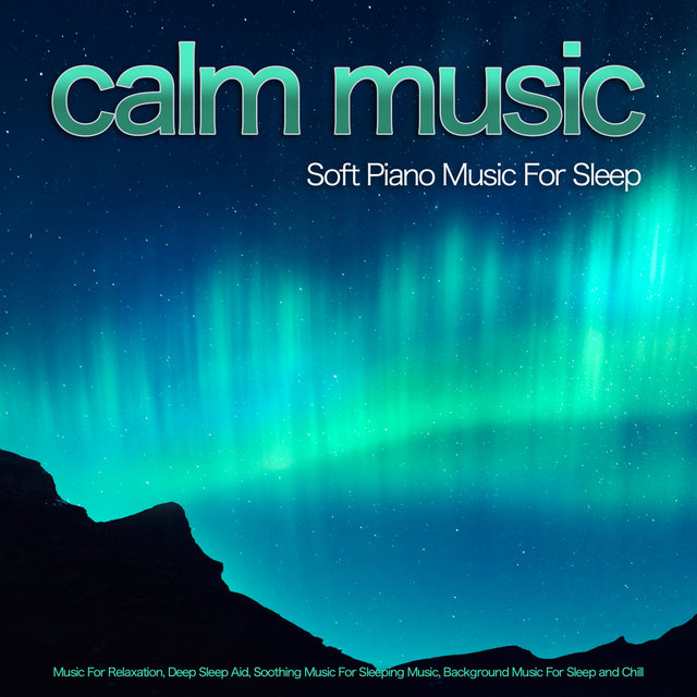 Calm Music: Soft Piano Music For Sleep, Music For Relaxation, Deep Sleep Aid, Soothing Music For Sleeping Music, Background Music For Sleep and Chill