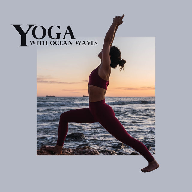 Yoga with Ocean Waves: Instant Calm, Meditation, Relaxation & Amazing Nature Sounds
