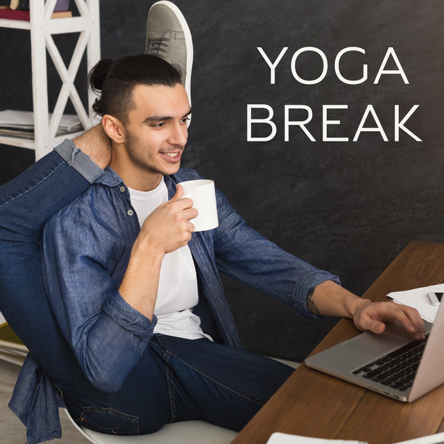 Yoga Break - Listen to New Age Spiritual Music and Practice Simple Asanas During Your Work Break, Straighten Your Spine and Stretch Your Muscles, Therapy for Relaxation
