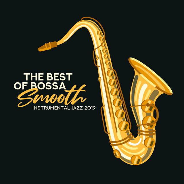 The Best of Bossa Smooth Instrumental Jazz 2019
