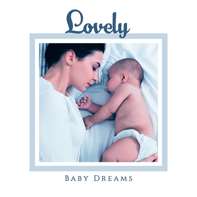Lovely Baby Dreams: 15 Tranquil Songs for Baby & Mother, Beautiful Dreams, Sleep Music, Bedtime, Sounds of Piano & Nature