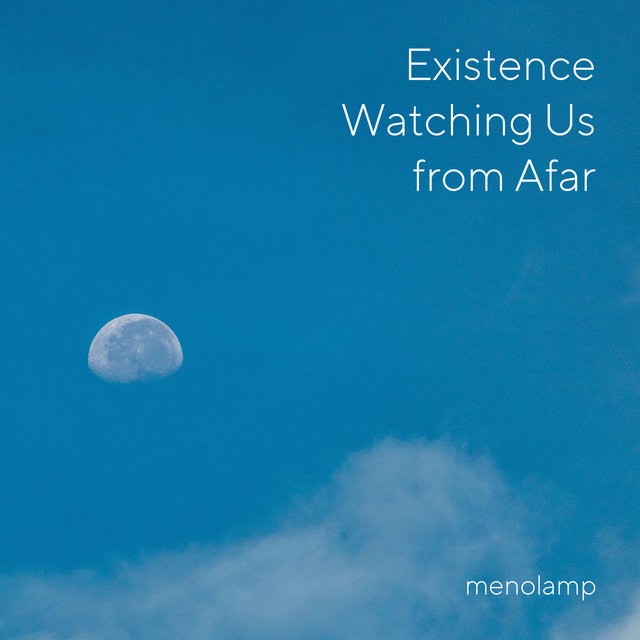 Existence Watching Us from Afar