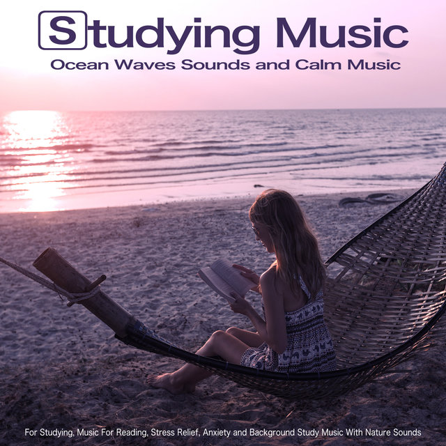 Studying Music: Ocean Waves Sounds and Calm Music For Studying, Music For Reading, Stress Relief, Anxiety and Background Study Music With Nature Sounds