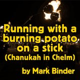 Running With a Burning Potato on a Stick (Chanukah in Chelm)