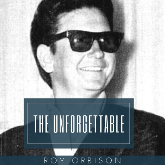 The Unforgettable Roy Orbison