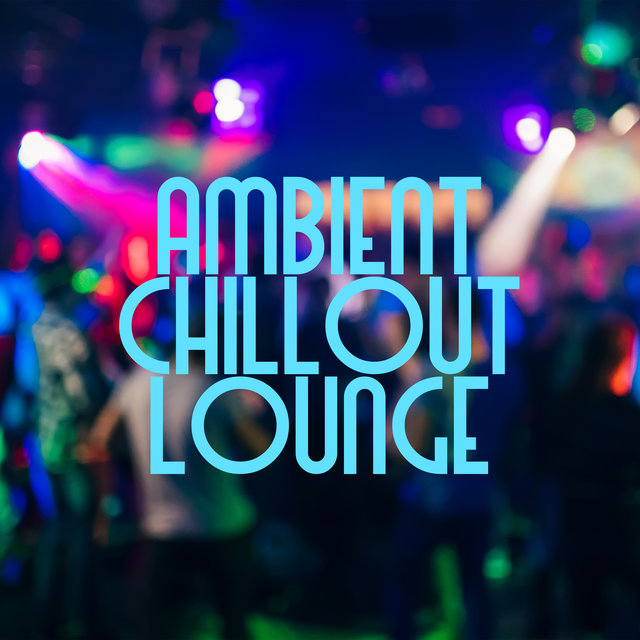 Ambient Chillout Lounge - Deep Vibes, Sunset Sky, Tropical Party, Take a Chill Pill, Oxygen Bar