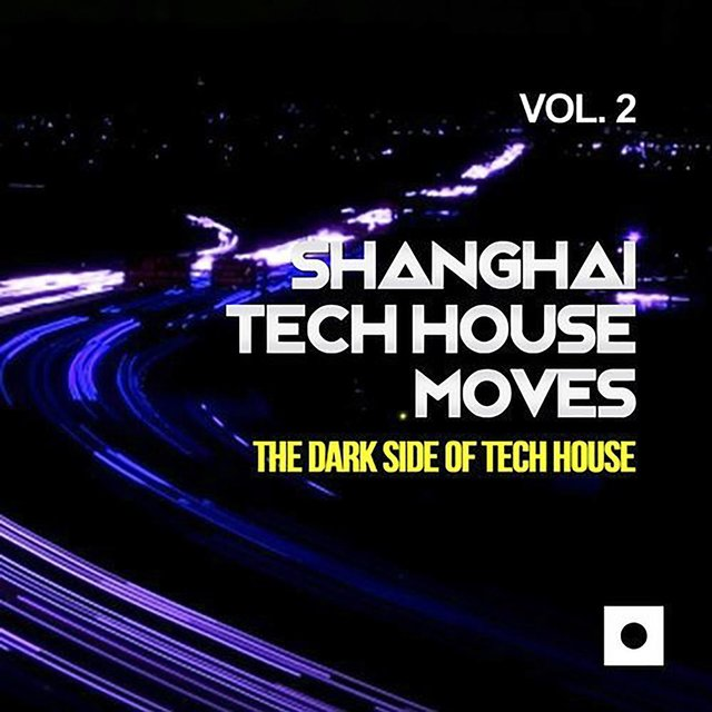 Shanghai Tech House Moves, Vol. 2 (The Dark Side Of Tech House)