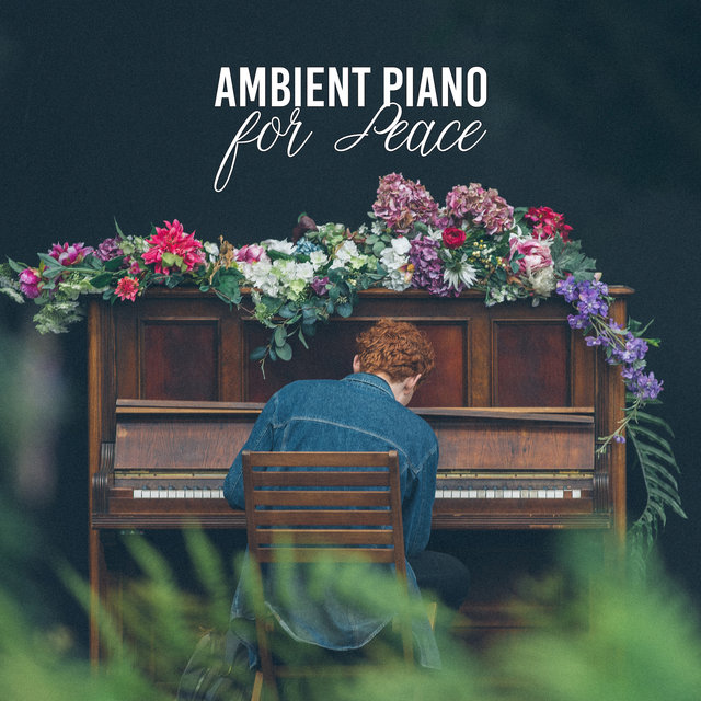 Ambient Piano for Peace: Relaxing Beautiful Jazz for Relaxation, Delicate Piano Music, Instrumental Jazz Music Ambient 2019