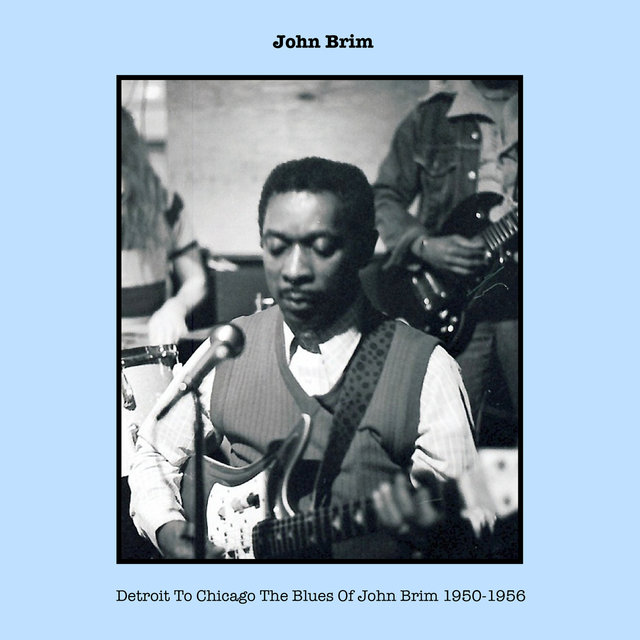 Detroit To Chicago The Blues Of John Brim 1950-1956