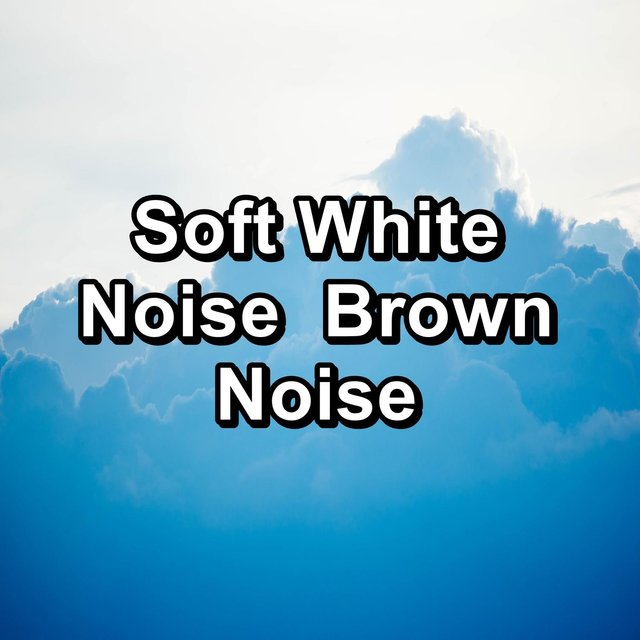 Soft White Noise  Brown Noise