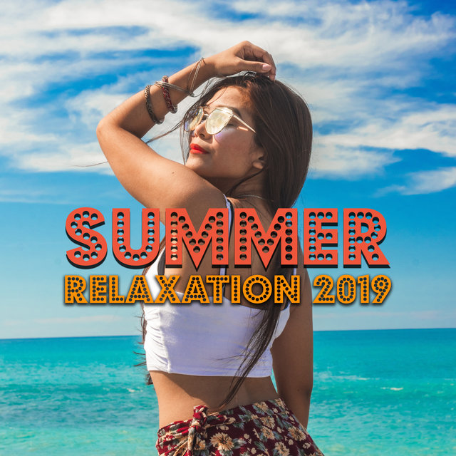Summer Relaxation 2019: Compilation of Best Chillout Tracks for Pure Relaxation on the Beach, Tropical Rest, Chilled Sounds