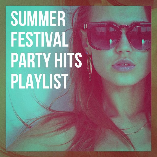 Summer Festival Party Hits Playlist