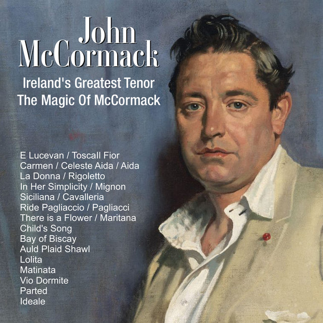Ireland's Greatest Tenor ; The Magic Of McCormack