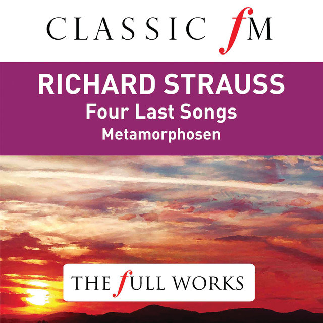 Richard Strauss: Four Last Songs (Classic FM: The Full Works)
