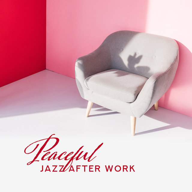 Peaceful Jazz After Work: Soothing Jazz for Relaxation, Restaurant, Coffee Music, Jazz Chillout Melodies, Ambient Jazz
