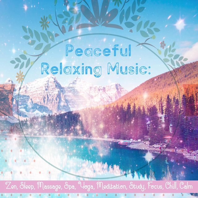 Peaceful Relaxing Music: Zen, Sleep, Massage, Spa, Yoga, Meditation, Study, Focus, Chill, Calm