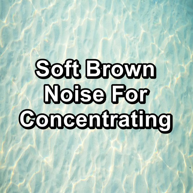Soft Brown Noise For Concentrating