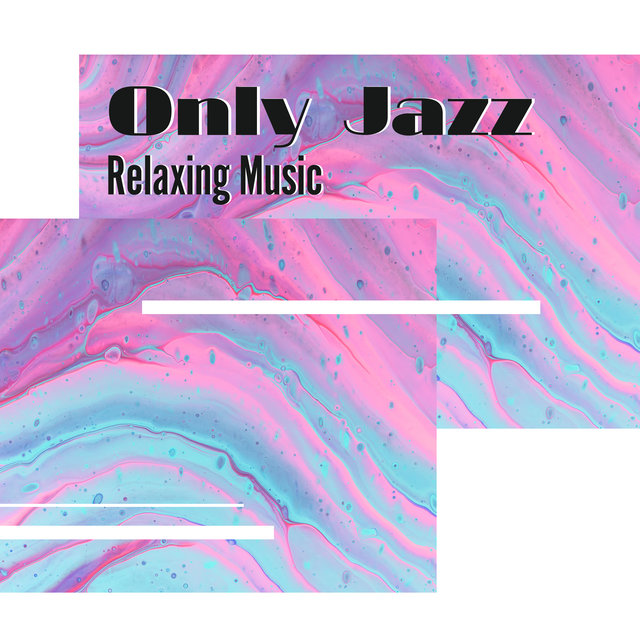 Only Jazz Relaxing Music: Collection of 2019 Relaxing Instrumental Jazz Melodies Perfect for Celebrate Free Evening