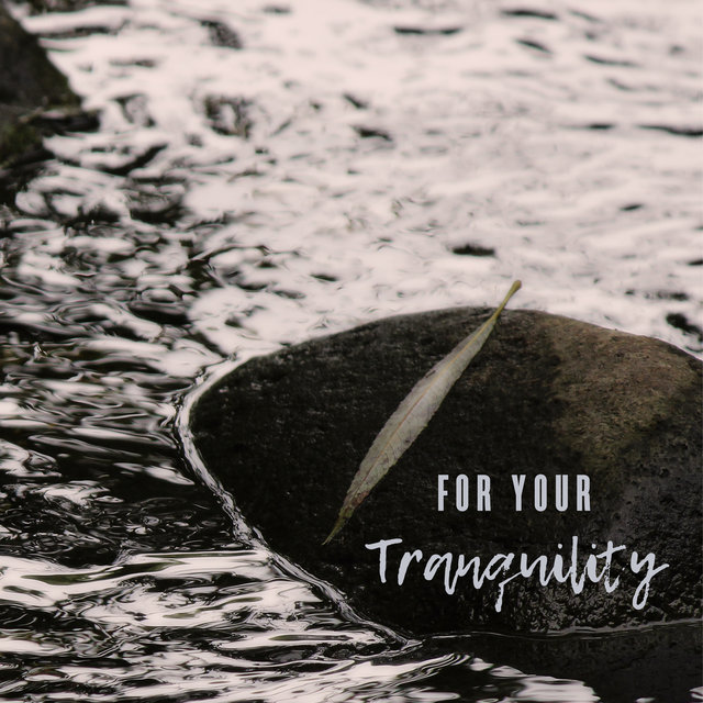For Your Tranquility – Dose of Peace and Calmness, Rest, Body and Mind Regeneration, New Age Music 2020
