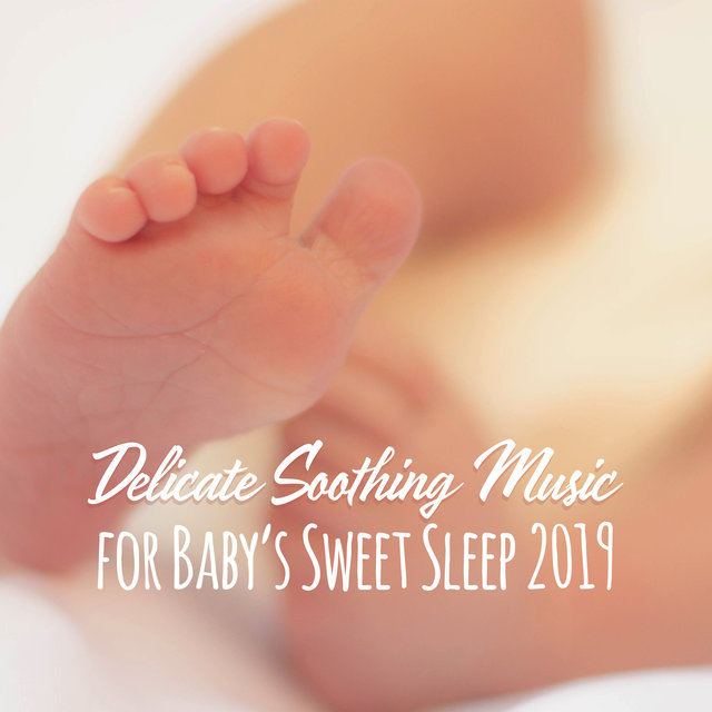Delicate Soothing Music for Baby's Sweet Sleep 2019