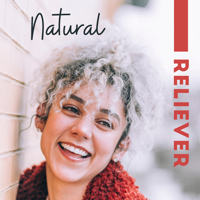 Natural Reliever: Stress Relieving, Calming and Relaxing Music to Improve Mood, Relieve Tension and Excessive Stress