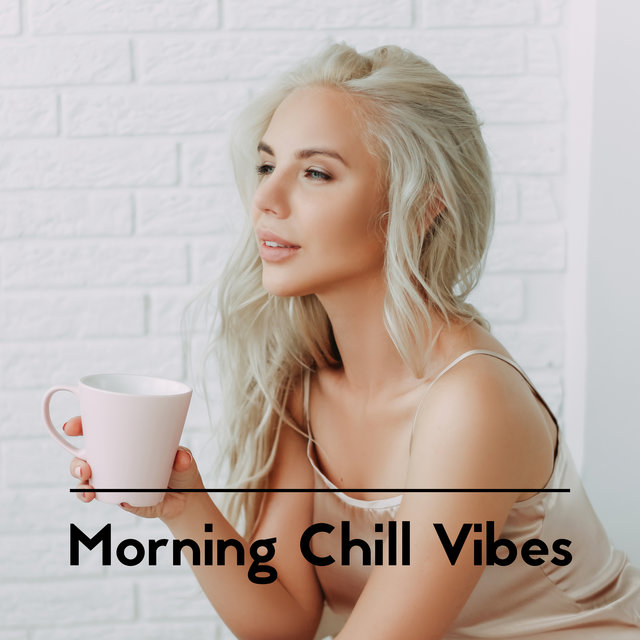 Morning Chill Vibes - Smile Every Day with Energetic Chillout Music