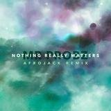Nothing Really Matters (Afrojack Remix)